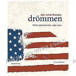 Den amerikanska drömmen : USA:s presidenter 1789-2013 - Claus Stolpe - Bok (9789527005064)