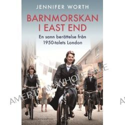 Barnmorskan i East End - en sann berättelse från 1950-talets London - Jennifer Worth - E-bok (9789174611175)