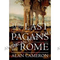The Last Pagans of Rome by Alan Cameron, 9780199959709.