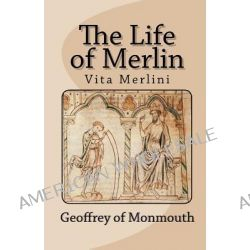 The Life of Merlin, Vita Merlini by Geoffrey of Monmouth, 9781611044614.