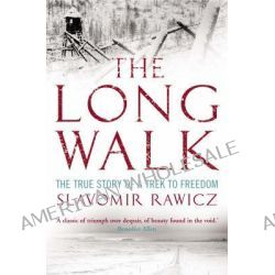 The Long Walk, True Story Of A Trek To Freedom by Slavomir Rawicz, 9781845296445.