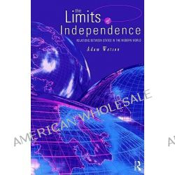 The Limits of Independence, Relations Between States in the Modern World by Adam Watson, 9780415169073.