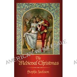 The Medieval Christmas by Sophie Jackson, 9780750954679.