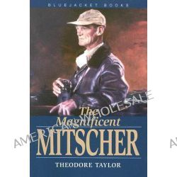The Magnificent Mitscher by Theodore Taylor, 9781591148500.