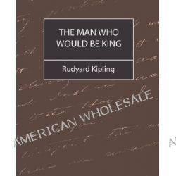 The Man Who Would Be King by Rudyard Kipling, 9781594629334.