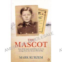 The Mascot, One of the Most Astonishing Stories to Emerge from the Second World War by Mark Kurzem, 9780143007777.