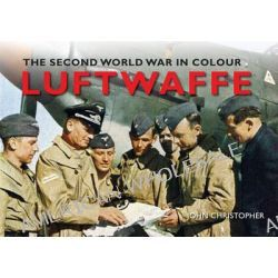 The Luftwaffe the Second World War in Colour, The Second World War in Colour by John Christopher, 9781445638928.