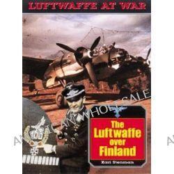 The Luftwaffe Over Finland, Luftwaffe at War Series: Vol.18 by Kari Stenman, 9781853674693.