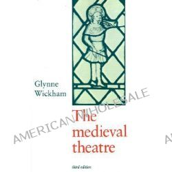 The Medieval Theatre by Glynne Wickham, 9780521312486.