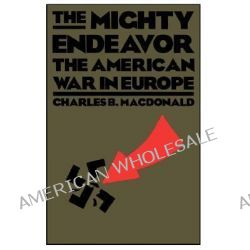 The Mighty Endeavor, The American War in Europe by Charles B. MacDonald, 9780306804861.