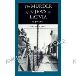 The Murder of the Jews in Latvia, 1941-1945, 1941-1945 by Bernhard Press, 9780810117297.