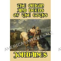 The Origin and Deeds of the Goths by Jordanes, 9781495204319.