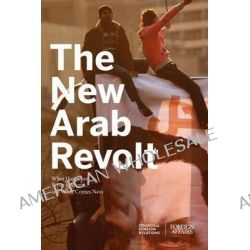 The New Arab Revolt, What Happened, What It Means, and What Comes Next by Gideon Rose, 9780876095287.