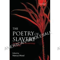 The Poetry of Slavery, An Anglo-American Anthology, 1764-1866 by Marcus Wood, 9780198187097.