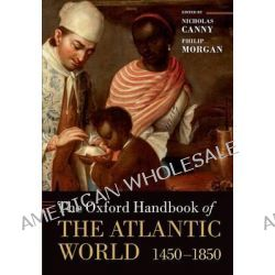 The Oxford Handbook of the Atlantic World, 1450-1850 by Nicholas Canny, 9780199672424.