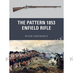 The Pattern 1853 Enfield Rifle by Peter G. Smithurst, 9781849084857.