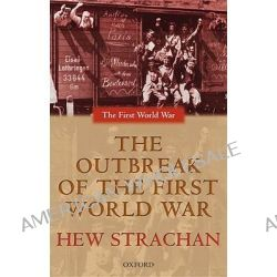 The Outbreak of the First World War, First World War Ser. by Hew Strachan, 9780199257263.