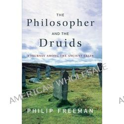 The Philosopher and the Druids, A Journey Among the Ancient Celts by Philip Freeman, 9781416585237.