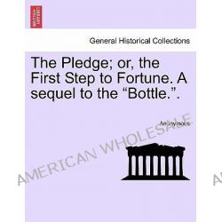 """The Pledge; Or, the First Step to Fortune. a Sequel to the """"Bottle.."""" by Anonymous, 9781241405687."""