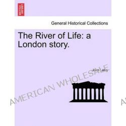 The River of Life, A London Story. by John Latey, 9781241204211.