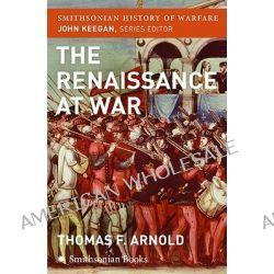 The Renaissance at War by Thomas Arnold, 9780060891954.