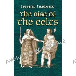 The Rise of the Celts by Henri Hubert, 9780486422657.