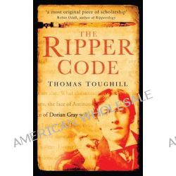 The Ripper Code, HISTORY PRESS by Thomas Toughill, 9780752452760.