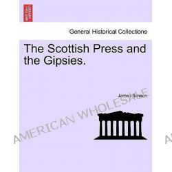 The Scottish Press and the Gipsies. by James Simson, 9781240939107.