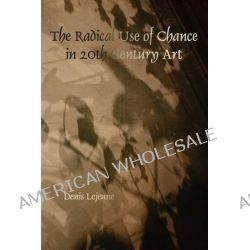 The Radical Use of Chance in 20th Century Art by Denis Lejeune, 9789042034396.