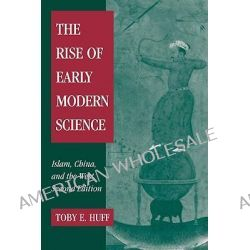 The Rise of Early Modern Science, Islam, China and the West by Toby E. Huff, 9780521529945.