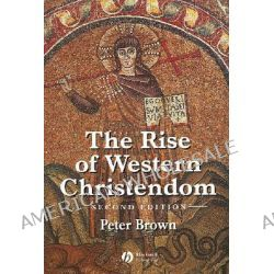 The Rise of Western Christendom, Triumph and Diversity 200-1000 AD by Peter Brown, 9780631221388.