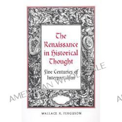 The Renaissance in Historical Thought by Wallace K. Ferguson, 9780802094155.