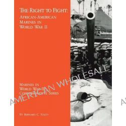 The Right to Fight, African-American Marines in World War II by Bernard C Nalty, 9781494478148.