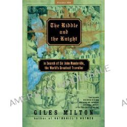 The Riddle and the Knight, In Search of Sir John Mandeville, the World's Greatest Traveller by Giles Milton, 9780312421298.