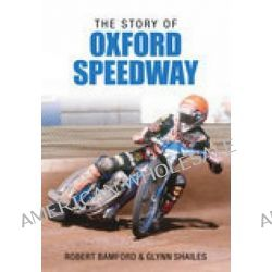 The Story of Oxford Speedway by Glynn Shailes, 9780752441610.