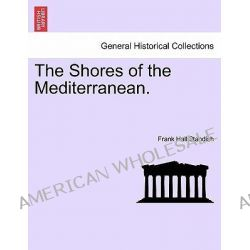 The Shores of the Mediterranean. by Frank Hall Standish, 9781241512644.