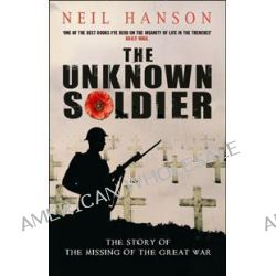 The Unknown Soldier, The Story of the Missing of the Great War by Neil Hanson, 9780552149761.