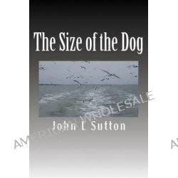 The Size of the Dog, A Novel Based on the Life of Jack Cornwell VC by MR John L Sutton, 9781495408151.