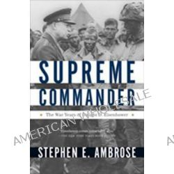 The Supreme Commander, The War Years of Dwight D. Eisenhower by Stephen E. Ambrose, 9780307946621.
