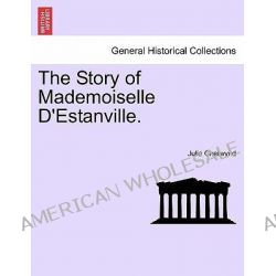 The Story of Mademoiselle D'Estanville. by Julia Chetwynd, 9781241381400.