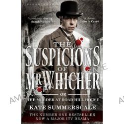 The Suspicions of Mr. Whicher, Or the Murder at Road Hill House by Kate Summerscale, 9781408824528.