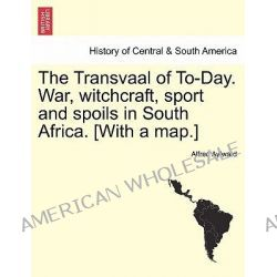 The Transvaal of To-Day. War, Witchcraft, Sport and Spoils in South Africa. [With a Map.] New Edition. by Alfred Aylward, 9781241492076.