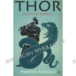 Thor, From Myth to Marvel by Martin Arnold, 9781441135421.