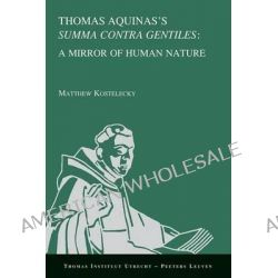 "Thomas Aquinas's ""Summa Contra Gentiles"", a Mirror of Human Nature by M. Kostelecky, 9789042927476."