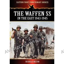 The Waffen SS - In the East 1943-1945 by Nicholas Milton, 9781908538925.