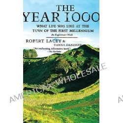 The Year 1000, What Life Was Like at the Turn of the First Millennium by Robert Lacey, 9780316511575.