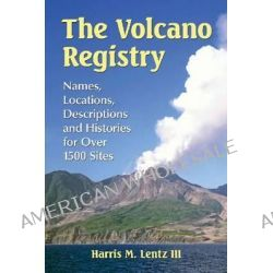 The Volcano Registry, Names, Locations, Descriptions and Histories for Over 1500 Sites by Harris M. Lentz, 9780786493593.