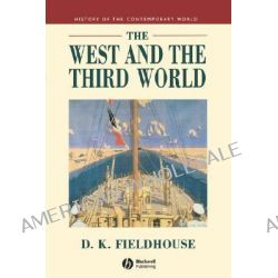 The West and the Third World, History of the Contemporary World by David Fieldhouse, 9780631194392.