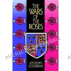 The Wars of the Roses, Military Activity and English Society, 1452-97 by Anthony Goodman, 9780415052641.
