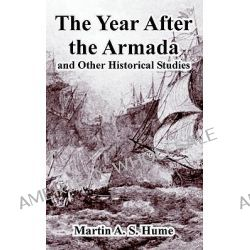 The Year After the Armada, and Other Historical Studies by Martin Andrew Sharp Hume, 9781410224064.